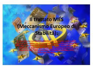 Il trattato MES  ( Meccanismo Europeo di Stabilità):