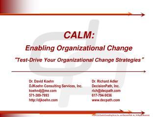 CALM: Enabling Organizational Change � Test-Drive Your Organizational Change Strategies �
