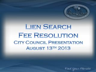L ien Search  Fee Resolution City Council Presentation  August 13 th  2013