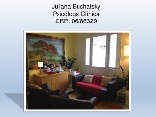 Juliana  Buchatsky Psicóloga Clínica CRP:  06/86329