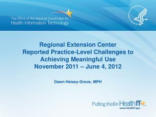 Regional Extension Center Reported  Practice-Level Challenges to Achieving Meaningful Use