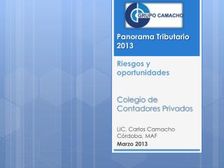 Panorama  Tributario 2013 Riesgos y oportunidades Colegio de Contadores Privados