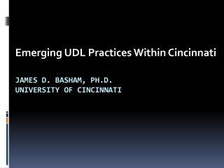 James D. Basham , Ph.D . University of  Cincinnati