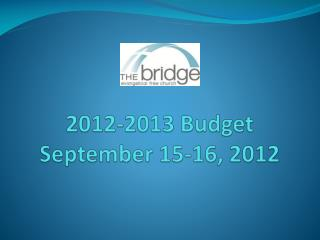 2012-2013 Budget September 15-16, 2012
