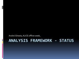 Analysis framework - status