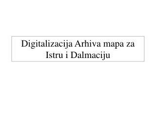 Digitalizacija Arhiva mapa za Istru i Dalmaciju