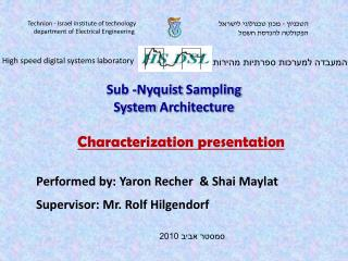 Performed by:  Yaron Recher   &  Shai Maylat Supervisor:  Mr.  Rolf  Hilgendorf