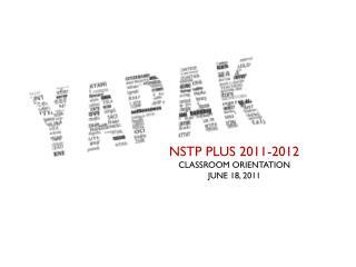 NSTP PLUS 2011-2012 CLASSROOM ORIENTATION JUNE 18, 2011