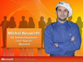 Michal Neuwirth ISV Technical Readiness  Czech Republic  Microsoft