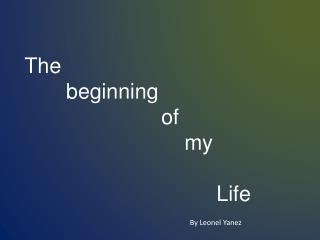 The        beginning                        of   my   Life