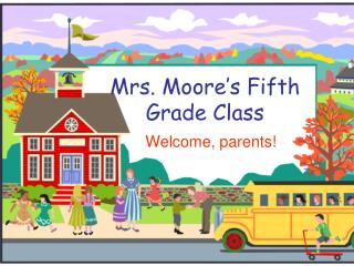 Mrs. Moore's Fifth Grade  Class