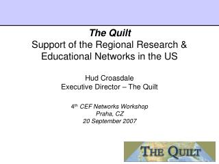 The Quilt  Support of the Regional Research  Educational Networks in the US  Hud Croasdale Executive Director   The Quil