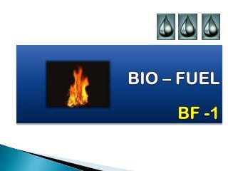 BIO – FUEL BF -1