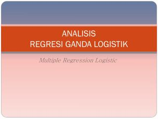ANALISIS REGRESI GANDA LOGISTIK
