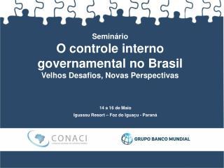 Semin�rio O controle interno governamental no Brasil Velhos Desafios, Novas Perspectivas