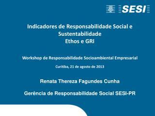 Renata Thereza Fagundes Cunha Ger�ncia de Responsabilidade  S ocial SESI-PR