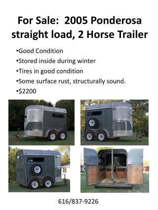 For Sale:  2005 Ponderosa straight load, 2 Horse Trailer