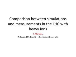 Comparison between simulations and measurements in the LHC with heavy ions