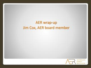 AER wrap-up Jim Cox, AER board member