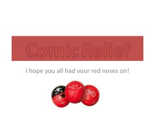 I hope you all had your red noses on!