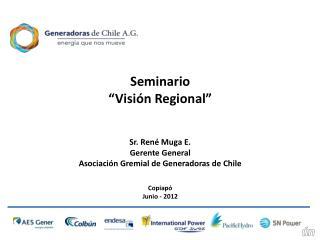 "Seminario ""Visión Regional"" Sr. René Muga E. Gerente General"