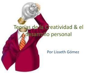 Teorías de la Creatividad  &  el desarrollo personal