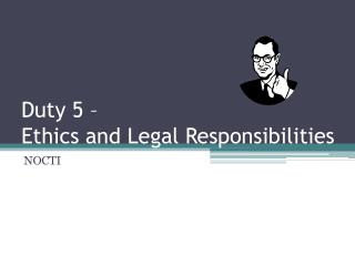 Duty 5 –  Ethics and Legal Responsibilities