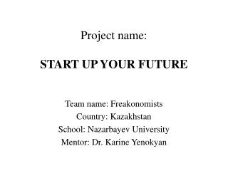 Project name:  START UP YOUR  FUTURE