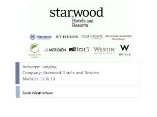 Industry: Lodging Company: Starwood Hotels and Resorts Modules 12 & 13