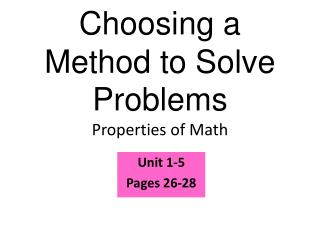 Choosing a Method to Solve Problems Properties of Math