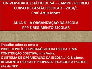UNIVERSIDADE ESTÁCIO DE SÁ – CAMPUS RECREIO CURSO DE GESTÃO ESCOLAR – 2014/1 Prof. Artur Motta