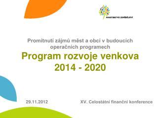 Promítnutí zájmů měst a obcí v budoucích operačních programech Program rozvoje venkova 2014 - 2020