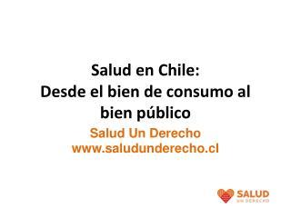 Salud en Chile: Desde el bien de consumo al bien público