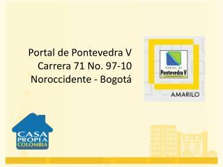 Portal de  Pontevedra V  Carrera 71 No. 97-10 Noroccidente - Bogotá