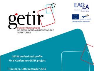 GETIR  professional profile Final  Conference  GETIR  project Timisoara , 18th  December  2012