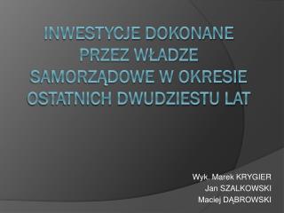 Inwestycje DOKONANE PRZEZ władze samorządowe w okresie ostatnich dwudziestu lat