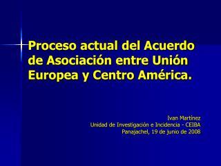 Proceso actual del Acuerdo de Asociaci n entre Uni n Europea y Centro Am rica.