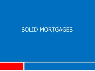 Solid MORtgages