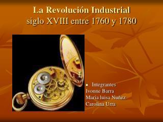 La Revoluci n Industrial siglo XVIII entre 1760 y 1780