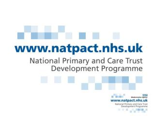 NatPaCT works with Primary  Care Trusts to help them learn  grow together,  as connected and competent organisations   a