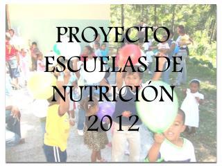 PROYECTO ESCUELAS DE NUTRICI�N 2012