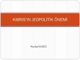 KIBRIS'IN JEOPOLİTİK ÖNEMİ