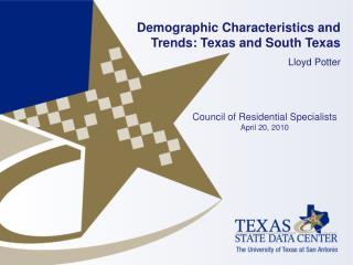Demographic Characteristics and Trends: Texas and South Texas Lloyd Potter