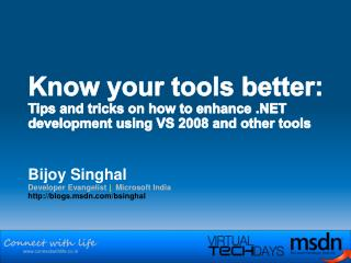 Bijoy Singhal Developer Evangelist  |   Microsoft India blogs.msdn/bsinghal