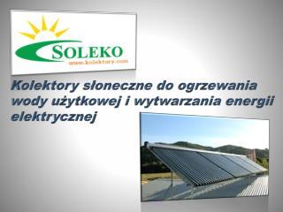 Kolektory słoneczne do ogrzewania wody użytkowej  i wytwarzania energii elektrycznej