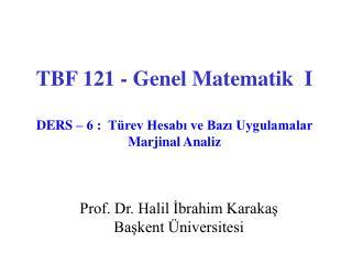TBF 121 - Genel Matematik  I DERS – 6 :  Türev Hesabı ve Bazı Uygulamalar  Marjinal Analiz