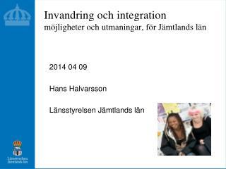 Invandring och  integration möjligheter och utmaningar, för Jämtlands län