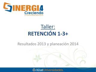 Taller: RETENCIÓN 1-3+