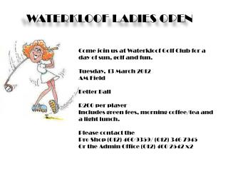 Come join us at Waterkloof Golf Club for a  d ay of sun, golf and fun. Tuesday, 13 March 2012