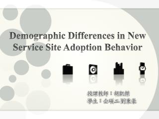 Demographic Differences in New Service Site Adoption Behavior